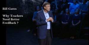 Why Teachers Need Good Feedback? Bill Gates