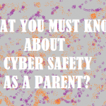 Safety Series : What should you teach children about Cyber Safety