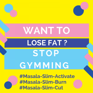 WANT TO Lose Fat -Masala-Slim